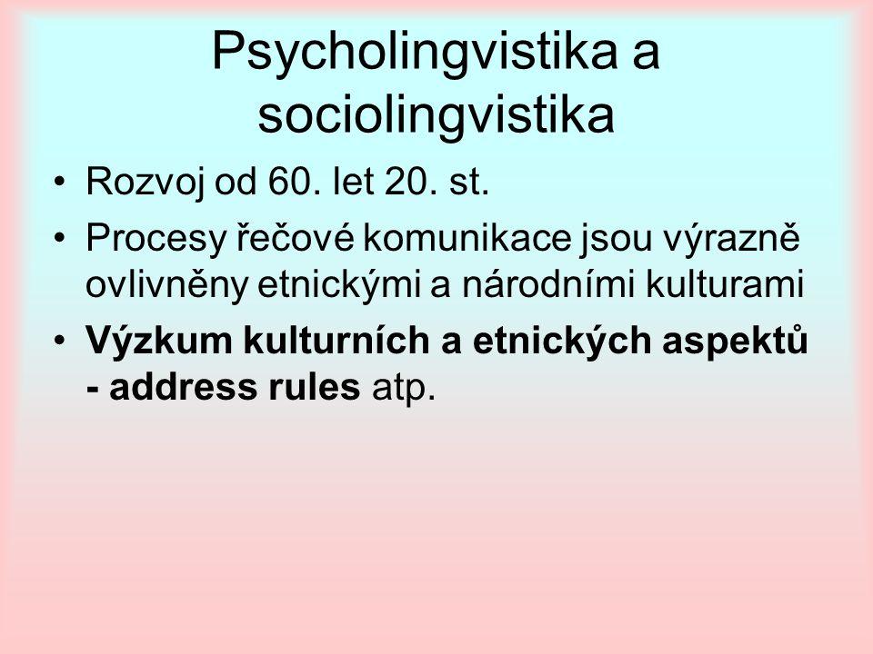 Psycholingvistika a sociolingvistika Rozvoj od 60. let 20. st. Procesy řečové komunikace jsou výrazně ovlivněny etnickými a národními kulturami Výzkum