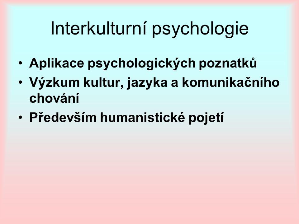 Interkulturní psychologie Aplikace psychologických poznatků Výzkum kultur, jazyka a komunikačního chování Především humanistické pojetí