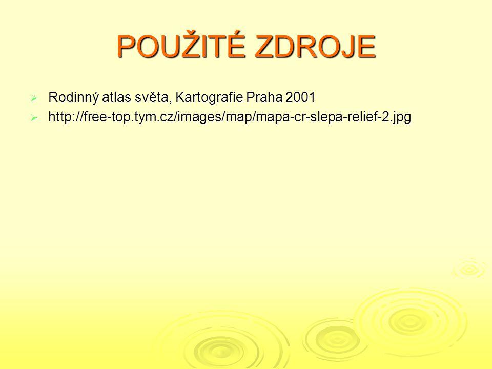 POUŽITÉ ZDROJE  Rodinný atlas světa, Kartografie Praha 2001  http://free-top.tym.cz/images/map/mapa-cr-slepa-relief-2.jpg