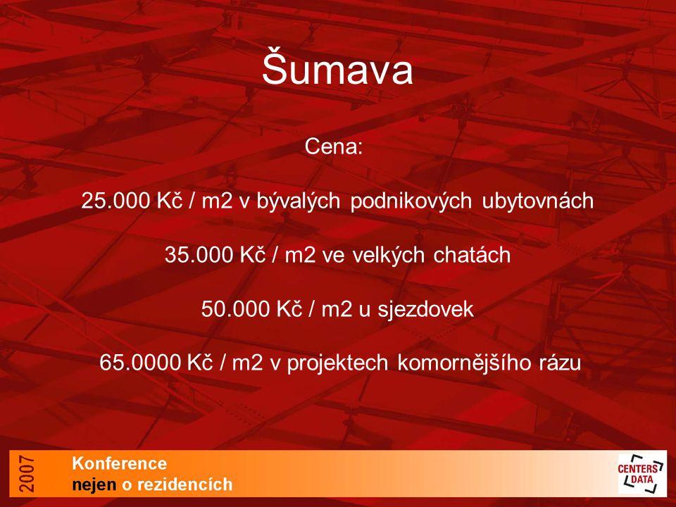Šumava Cena: 25.000 Kč / m2 v bývalých podnikových ubytovnách 35.000 Kč / m2 ve velkých chatách 50.000 Kč / m2 u sjezdovek 65.0000 Kč / m2 v projektec