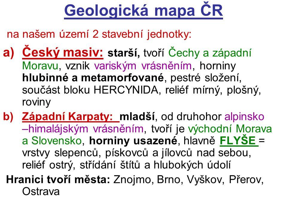 Geologická mapa ČR na našem území 2 stavební jednotky: a)Český masiv: starší, tvoří Čechy a západní Moravu, vznik variským vrásněním, horniny hlubinné
