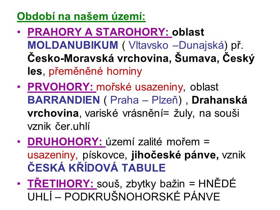Období na našem území: PRAHORY A STAROHORY: oblast MOLDANUBIKUM ( Vltavsko –Dunajská) př. Česko-Moravská vrchovina, Šumava, Český les, přeměněné horni