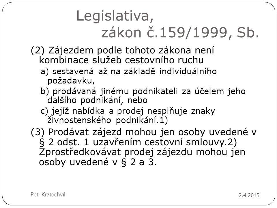 Legislativa, zákon č.159/1999, Sb. 2.4.2015 Petr Kratochvíl (2) Zájezdem podle tohoto zákona není kombinace služeb cestovního ruchu a) sestavená až na