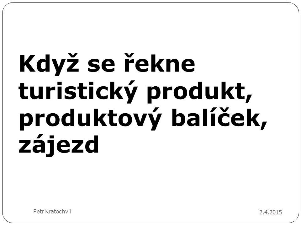 Když se řekne turistický produkt, produktový balíček, zájezd 2.4.2015 Petr Kratochvíl