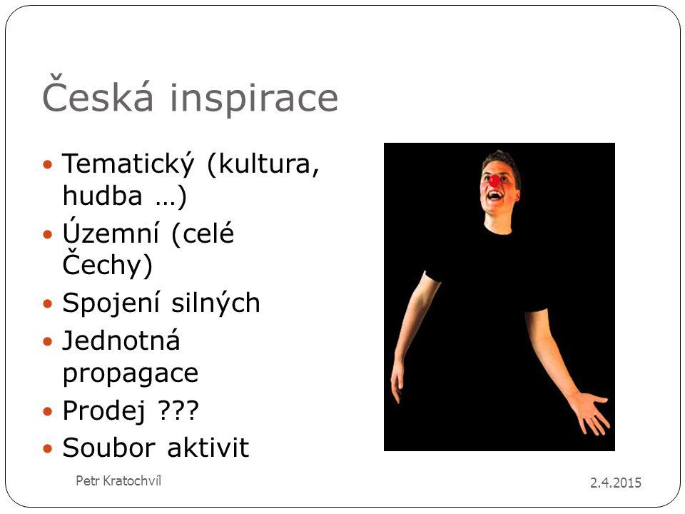 Česká inspirace Tematický (kultura, hudba …) Územní (celé Čechy) Spojení silných Jednotná propagace Prodej ??? Soubor aktivit 2.4.2015 Petr Kratochvíl