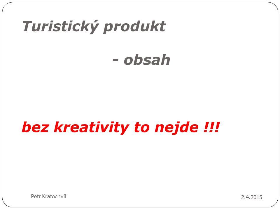 Turistický produkt - obsah bez kreativity to nejde !!! 2.4.2015 Petr Kratochvíl