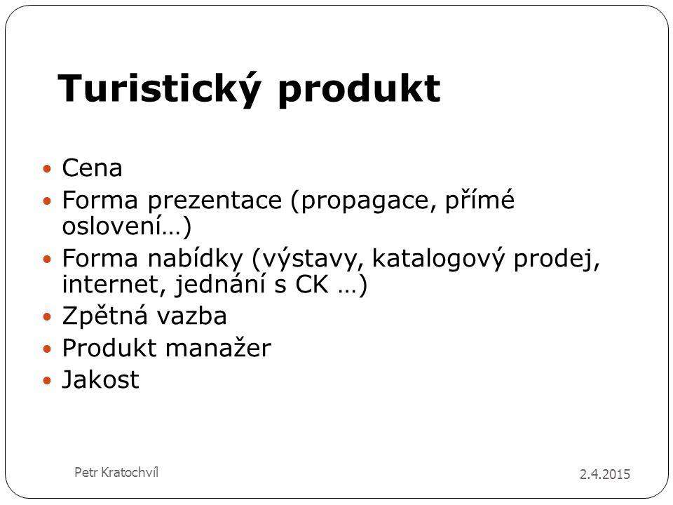 Turistický produkt Cena Forma prezentace (propagace, přímé oslovení…) Forma nabídky (výstavy, katalogový prodej, internet, jednání s CK …) Zpětná vazb