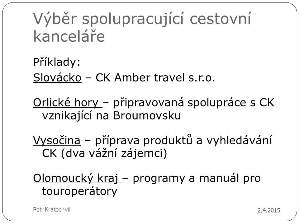 Výběr spolupracující cestovní kanceláře Příklady: Slovácko – CK Amber travel s.r.o. Orlické hory – připravovaná spolupráce s CK vznikající na Broumovs