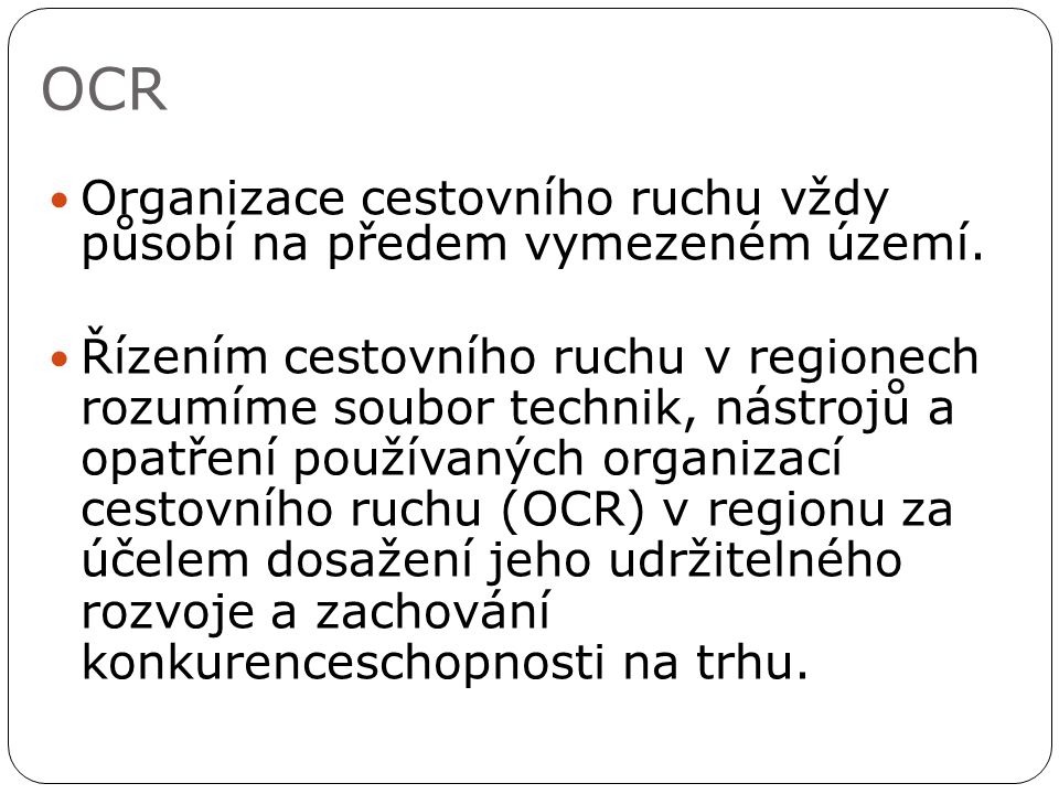 OCR Organizace cestovního ruchu vždy působí na předem vymezeném území. Řízením cestovního ruchu v regionech rozumíme soubor technik, nástrojů a opatře