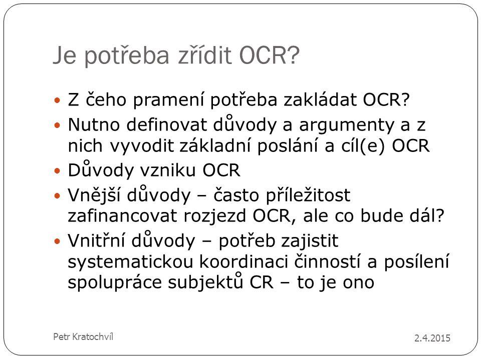 Je potřeba zřídit OCR? Z čeho pramení potřeba zakládat OCR? Nutno definovat důvody a argumenty a z nich vyvodit základní poslání a cíl(e) OCR Důvody v