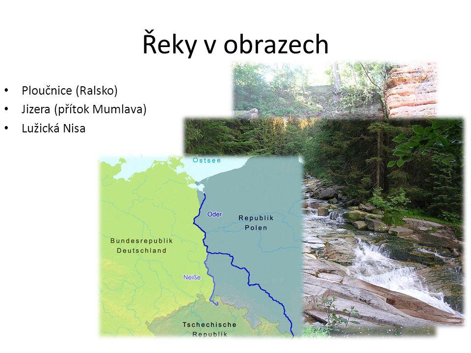 Řeky v obrazech Ploučnice (Ralsko) Jizera (přítok Mumlava) Lužická Nisa
