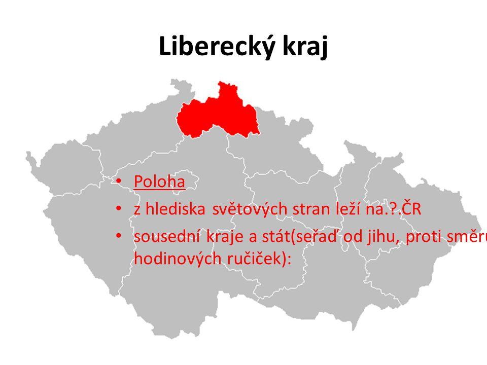 Liberecký kraj Poloha z hlediska světových stran leží na.?.ČR sousední kraje a stát(seřaď od jihu, proti směru hodinových ručiček):