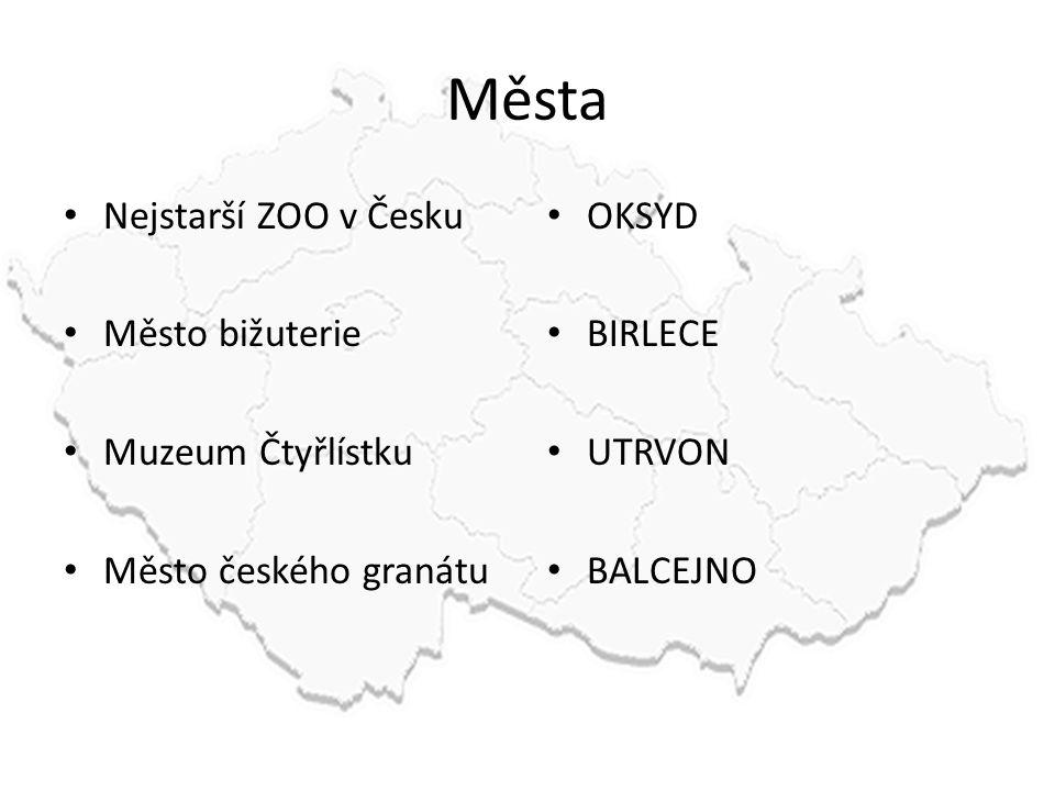 Města Nejstarší ZOO v Česku Město bižuterie Muzeum Čtyřlístku Město českého granátu OKSYD BIRLECE UTRVON BALCEJNO