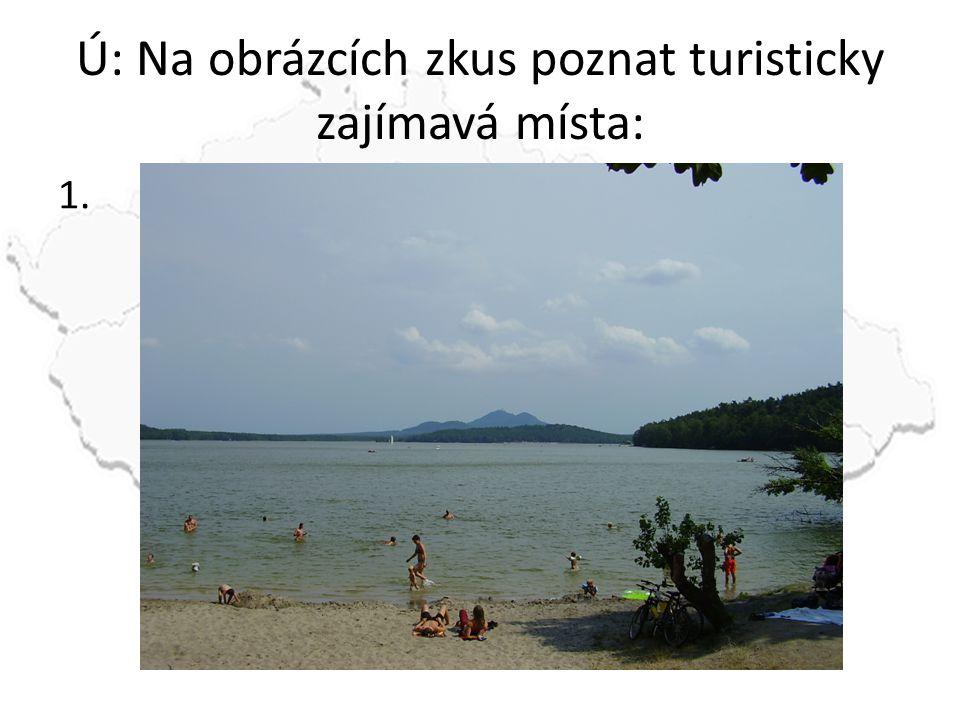 Ú: Na obrázcích zkus poznat turisticky zajímavá místa: 1.