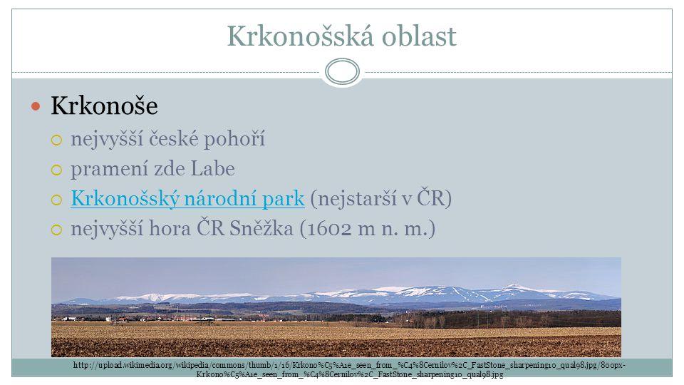 Krkonošská oblast Krkonoše  nejvyšší české pohoří  pramení zde Labe  Krkonošský národní park (nejstarší v ČR) Krkonošský národní park  nejvyšší ho
