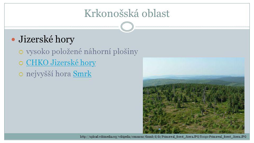 Krkonošská oblast Krkonoše  nejvyšší české pohoří  pramení zde Labe  Krkonošský národní park (nejstarší v ČR) Krkonošský národní park  nejvyšší hora ČR Sněžka (1602 m n.