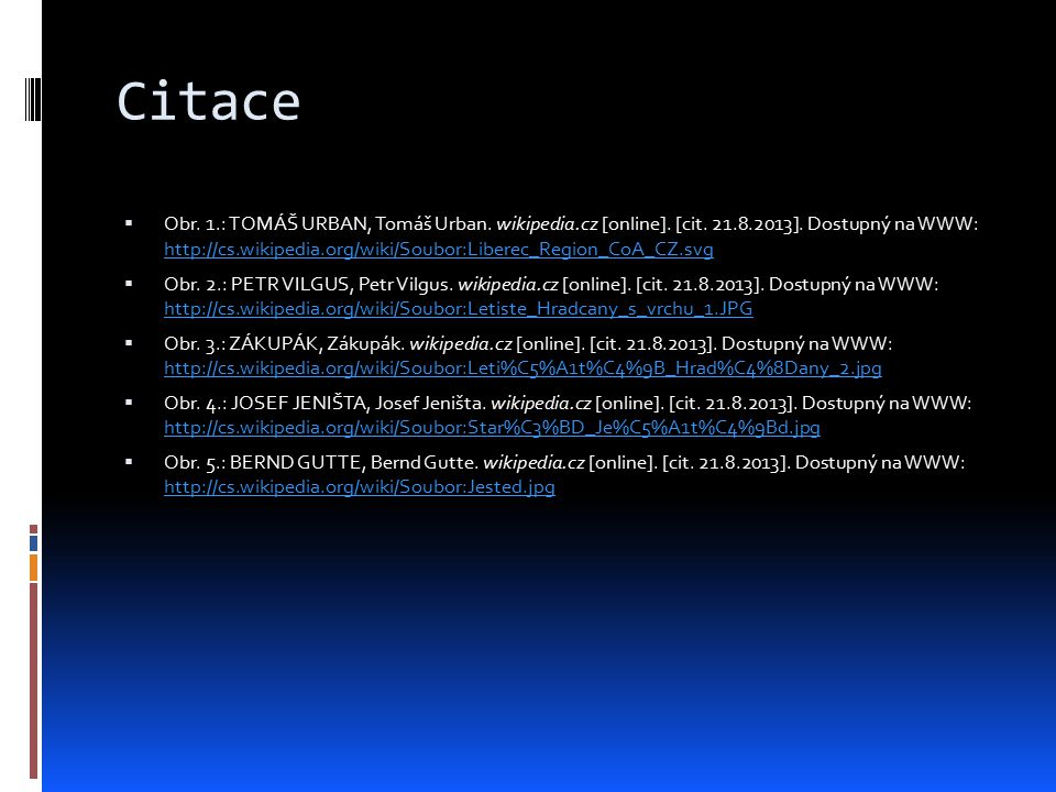 Citace  Obr. 1.: TOMÁŠ URBAN, Tomáš Urban. wikipedia.cz [online]. [cit. 21.8.2013]. Dostupný na WWW: http://cs.wikipedia.org/wiki/Soubor:Liberec_Regi