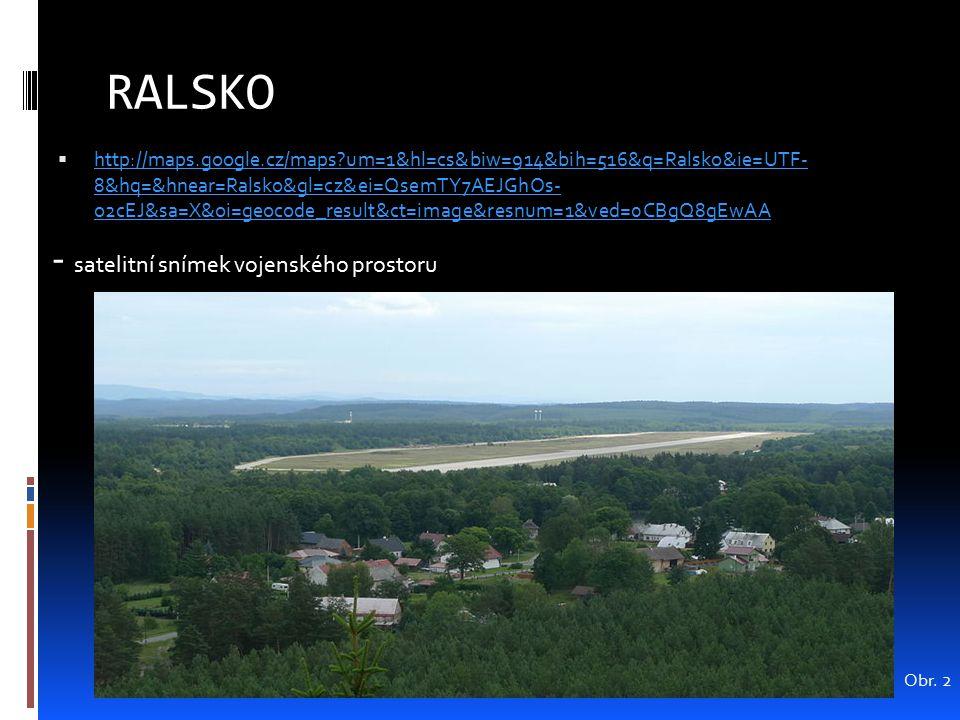 RALSKO  http://maps.google.cz/maps?um=1&hl=cs&biw=914&bih=516&q=Ralsko&ie=UTF- 8&hq=&hnear=Ralsko&gl=cz&ei=QsemTY7AEJGhOs- o2cEJ&sa=X&oi=geocode_resu