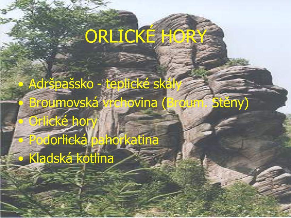 ORLICKÉ HORY Adršpašsko - teplické skály Broumovská vrchovina (Broum. Stěny) Orlické hory Podorlická pahorkatina Kladská kotlina