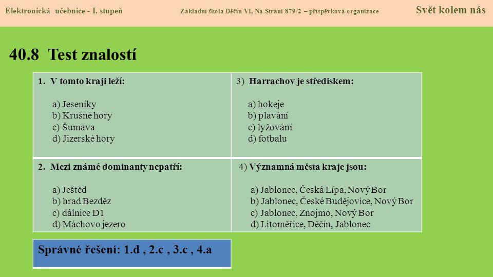 40.8 Test znalostí Elektronická učebnice - I. stupeň Základní škola Děčín VI, Na Stráni 879/2 – příspěvková organizace Svět kolem nás Správné řešení:
