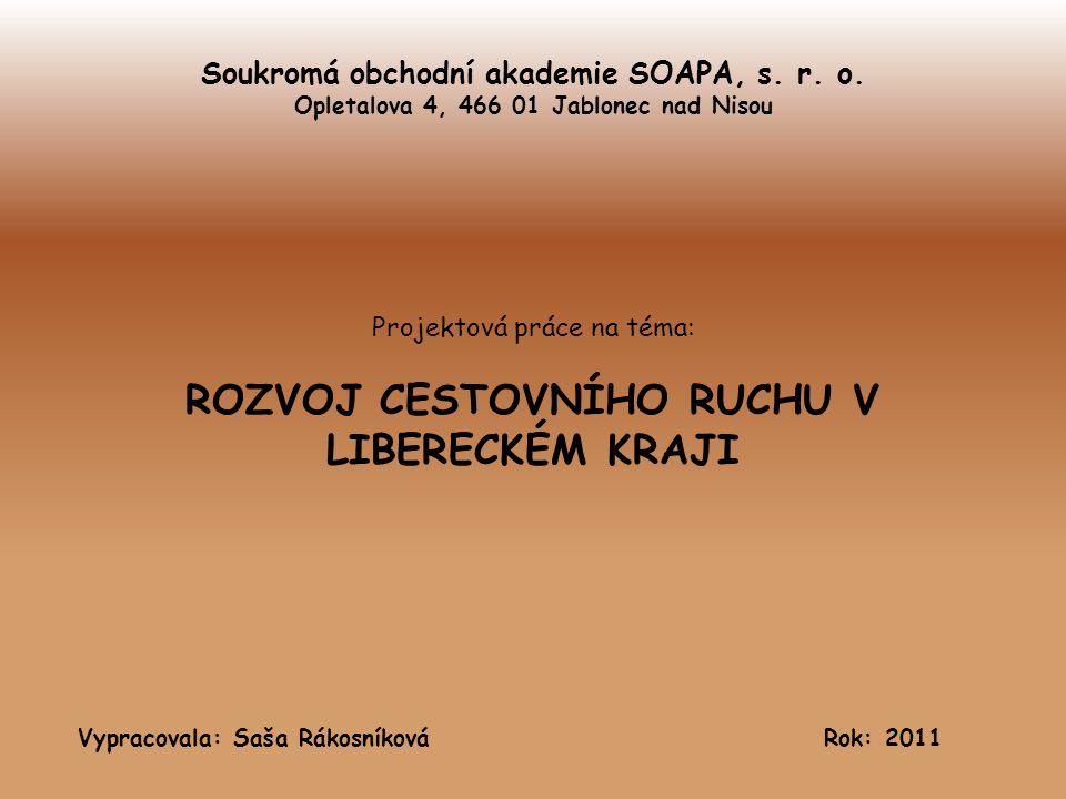 Soukromá obchodní akademie SOAPA, s. r. o. Opletalova 4, 466 01 Jablonec nad Nisou Projektová práce na téma: ROZVOJ CESTOVNÍHO RUCHU V LIBERECKÉM KRAJ