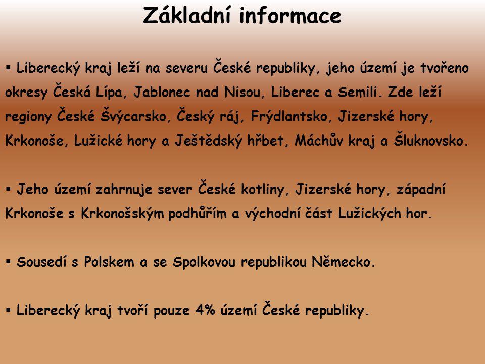 Základní informace  Liberecký kraj leží na severu České republiky, jeho území je tvořeno okresy Česká Lípa, Jablonec nad Nisou, Liberec a Semili. Zde