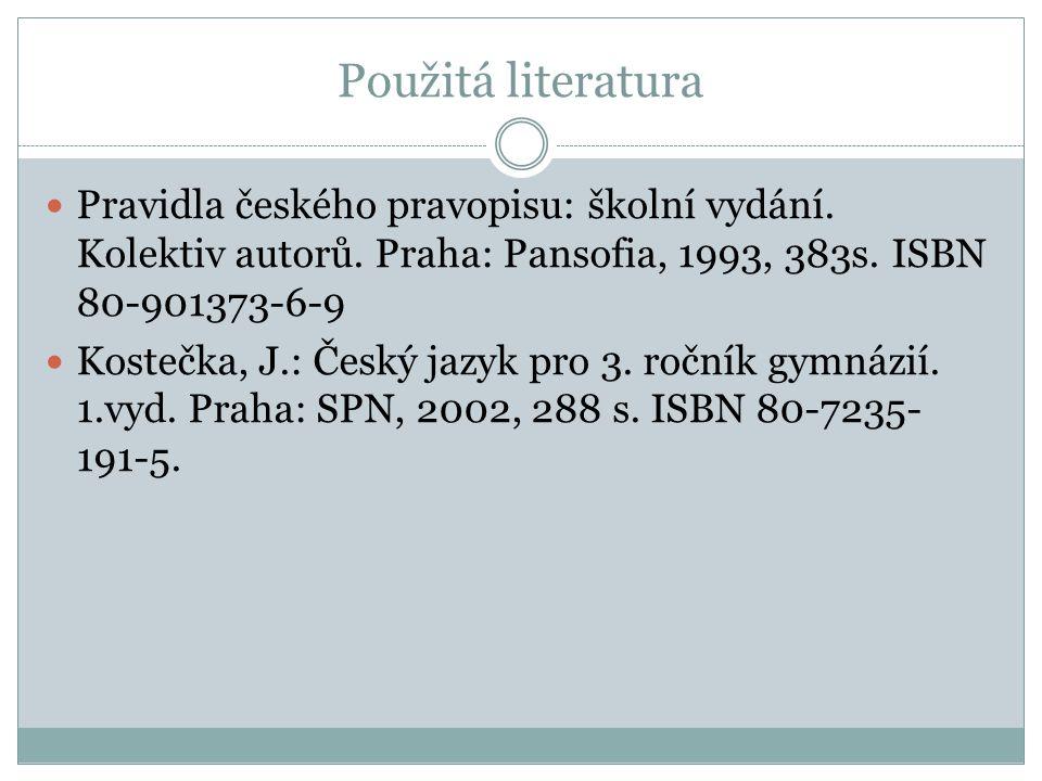 Použitá literatura Pravidla českého pravopisu: školní vydání.
