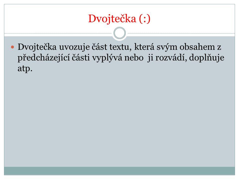 Dvojtečka (:) Dvojtečka uvozuje část textu, která svým obsahem z předcházející části vyplývá nebo ji rozvádí, doplňuje atp.