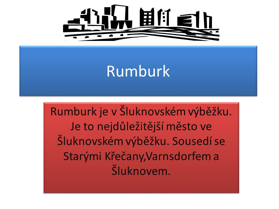 Rumburk Rumburk je v Šluknovském výběžku. Je to nejdůležitější město ve Šluknovském výběžku.