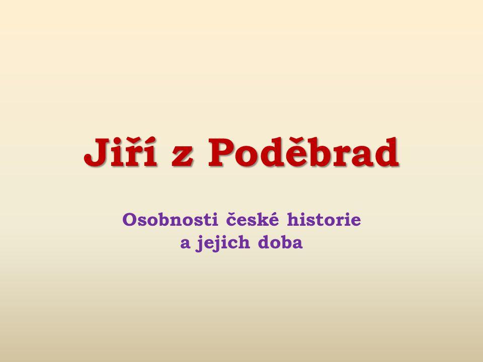 Jiří z Poděbrad Osobnosti české historie a jejich doba