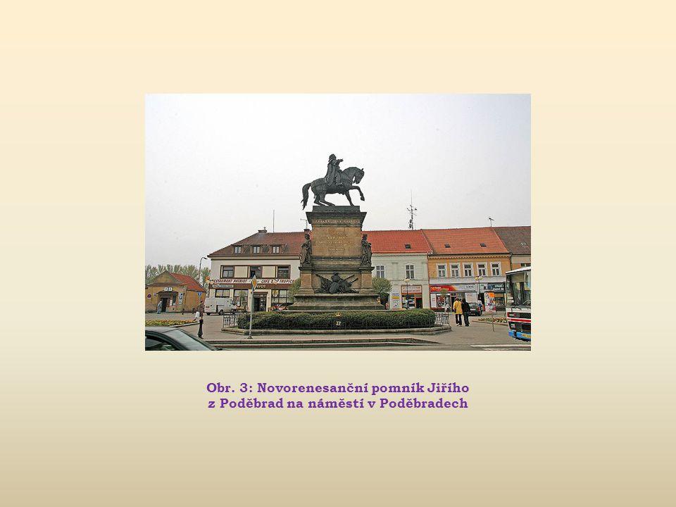 Obr. 3: Novorenesanční pomník Jiřího z Poděbrad na náměstí v Poděbradech