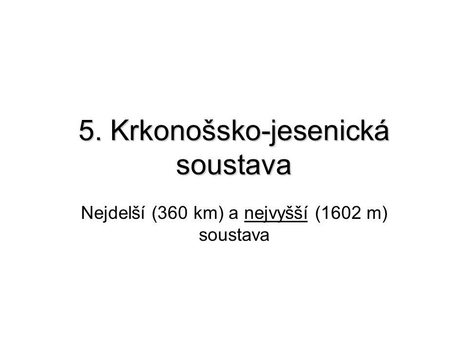 5. Krkonošsko-jesenická soustava Nejdelší (360 km) a nejvyšší (1602 m) soustava