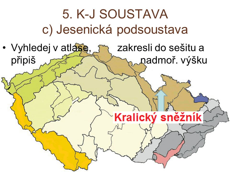 5. K-J SOUSTAVA c) Jesenická podsoustava Vyhledej v atlase, zakresli do sešitu a připiš nadmoř. výšku