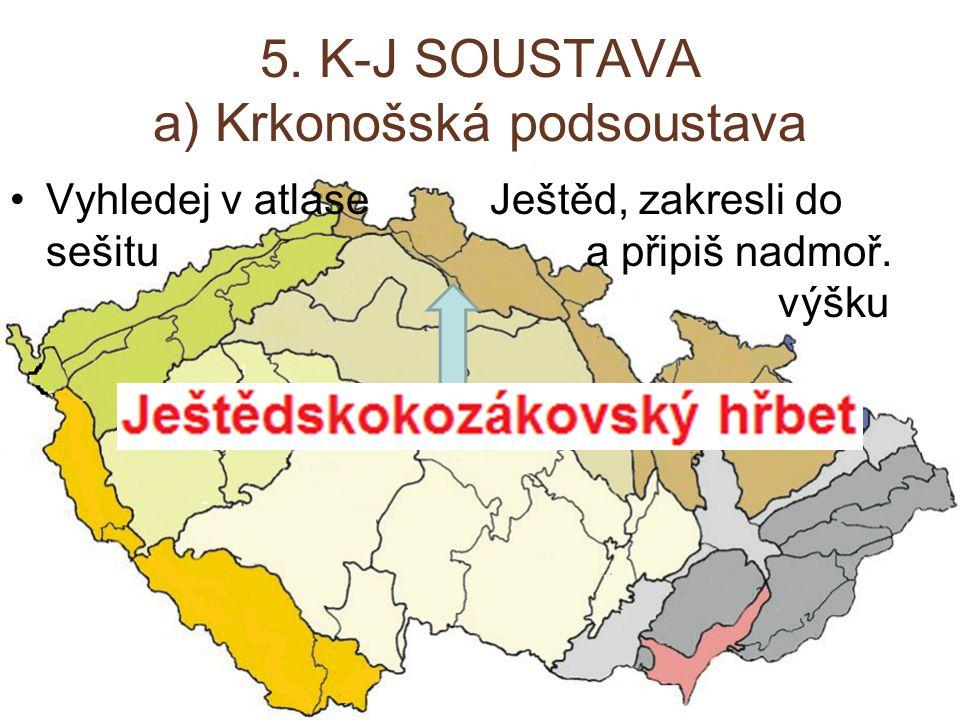 5. K-J SOUSTAVA a) Krkonošská podsoustava Vyhledej v atlase Ještěd, zakresli do sešitu a připiš nadmoř. výšku