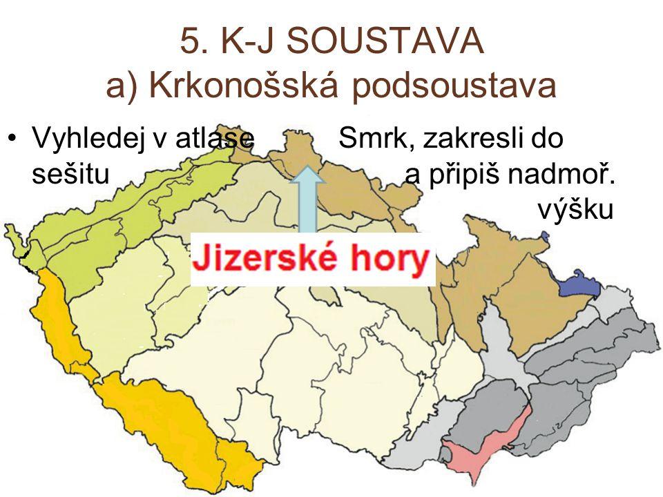 5. K-J SOUSTAVA a) Krkonošská podsoustava Vyhledej v atlase Smrk, zakresli do sešitu a připiš nadmoř. výšku