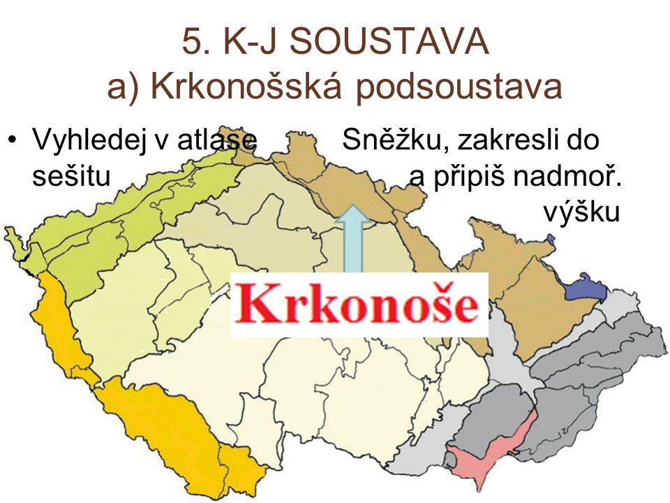 5. K-J SOUSTAVA a) Krkonošská podsoustava Vyhledej v atlase Sněžku, zakresli do sešitu a připiš nadmoř. výšku