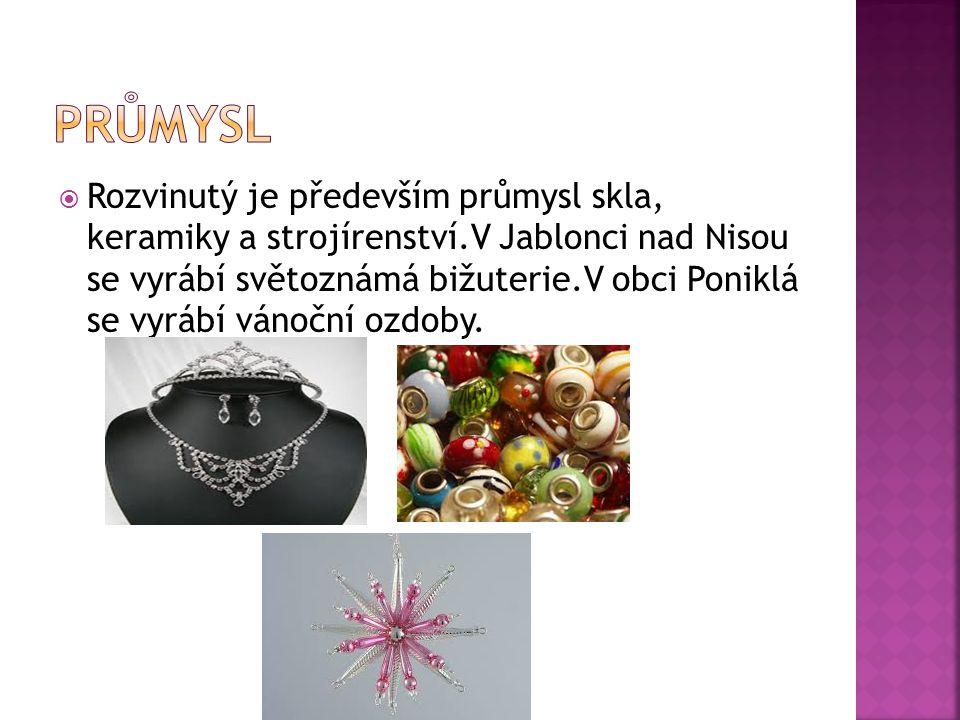  Rozvinutý je především průmysl skla, keramiky a strojírenství.V Jablonci nad Nisou se vyrábí světoznámá bižuterie.V obci Poniklá se vyrábí vánoční o