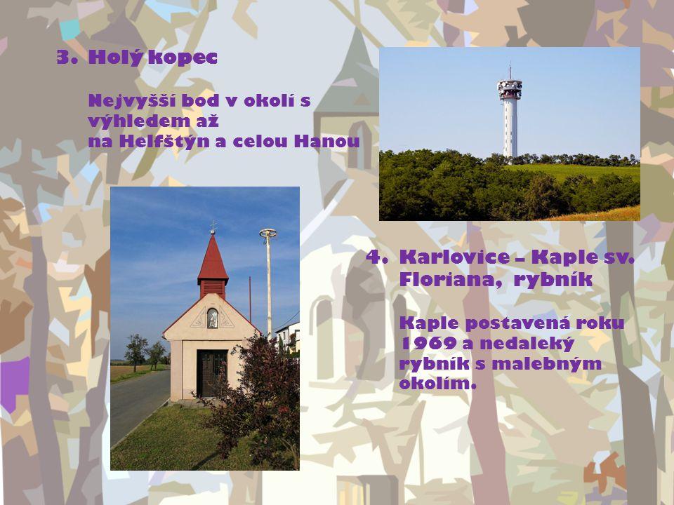 3.Holý kopec Nejvyšší bod v okolí s výhledem až na Helfštýn a celou Hanou 4.Karlovice – Kaple sv.
