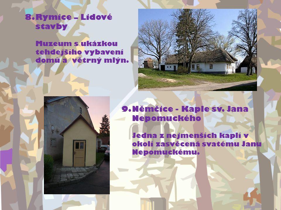 8.Rymice – Lidové stavby Muzeum s ukázkou tehdejšího vybavení domů a větrný mlýn.