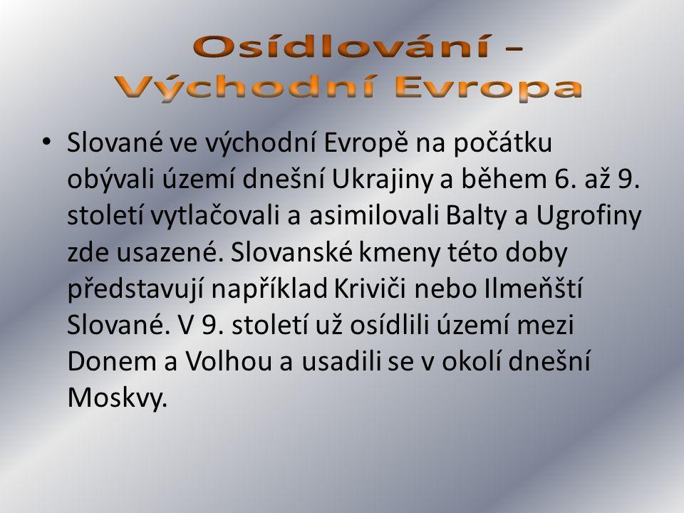 Slované ve východní Evropě na počátku obývali území dnešní Ukrajiny a během 6. až 9. století vytlačovali a asimilovali Balty a Ugrofiny zde usazené. S