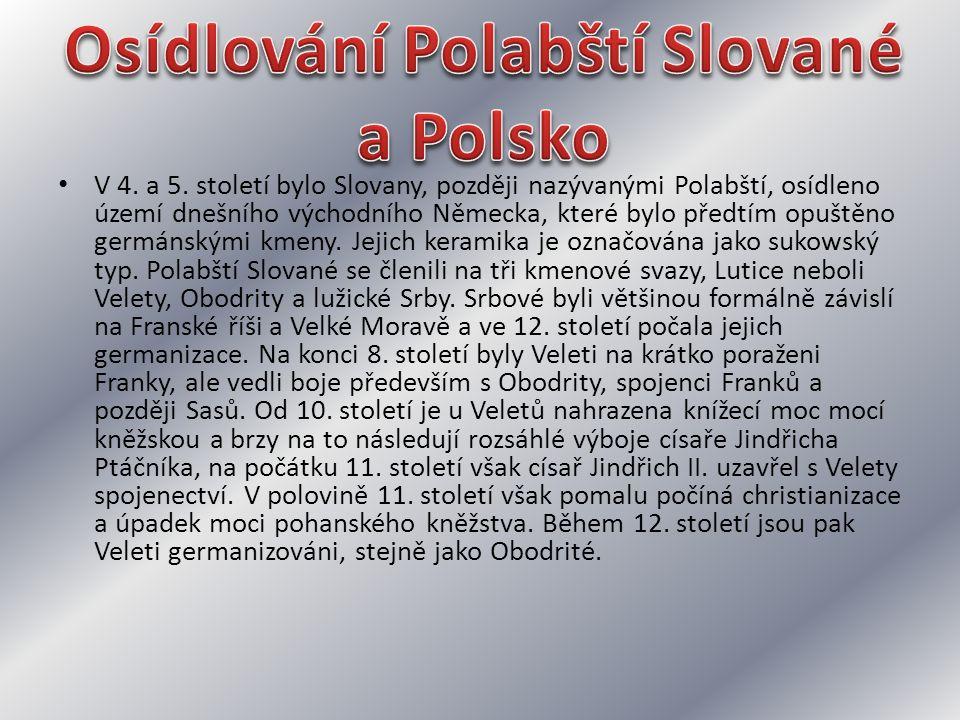V 4. a 5. století bylo Slovany, později nazývanými Polabští, osídleno území dnešního východního Německa, které bylo předtím opuštěno germánskými kmeny