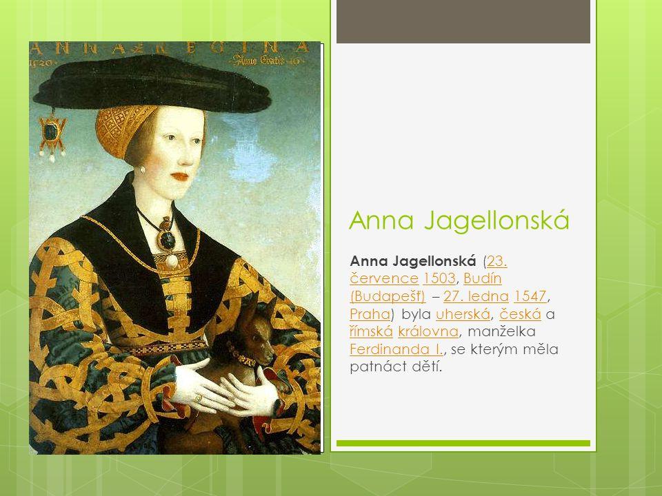 Anna Jagellonská Anna Jagellonská (23.července 1503, Budín (Budapešť) – 27.