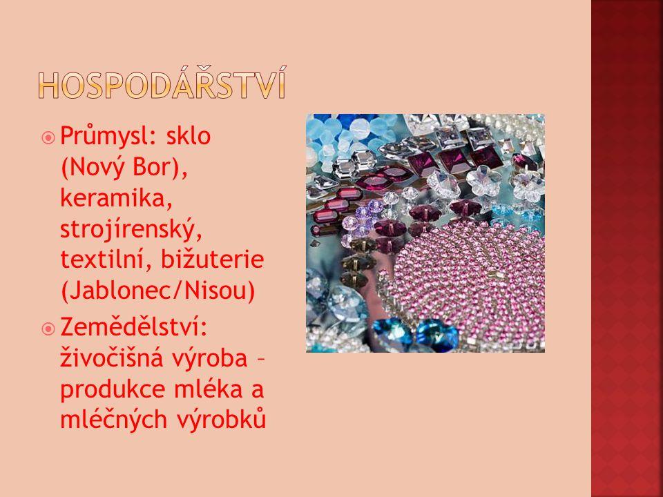  Průmysl: sklo (Nový Bor), keramika, strojírenský, textilní, bižuterie (Jablonec/Nisou)  Zemědělství: živočišná výroba – produkce mléka a mléčných v
