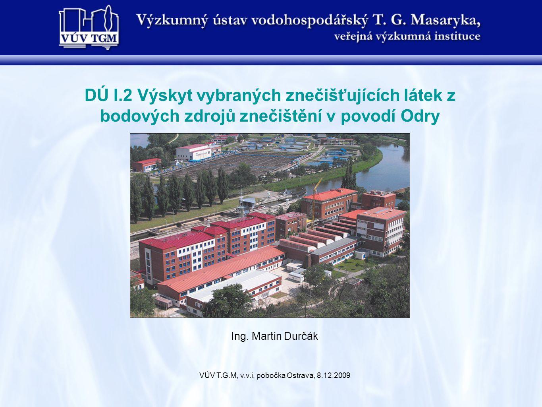 DÚ I.2 Výskyt vybraných znečišťujících látek z bodových zdrojů znečištění v povodí Odry VÚV T.G.M, v.v.i, pobočka Ostrava, 8.12.2009 Ing.