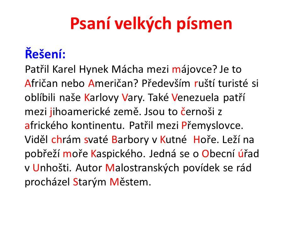 Psaní velkých písmen Řešení: Patřil Karel Hynek Mácha mezi májovce? Je to Afričan nebo Američan? Především ruští turisté si oblíbili naše Karlovy Vary