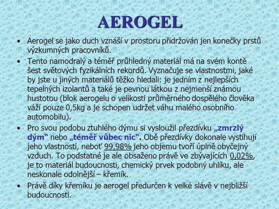 Aerogel vznikl již před 80.lety a to jako výsledek dětinské sázky dvou vědců, Dr.