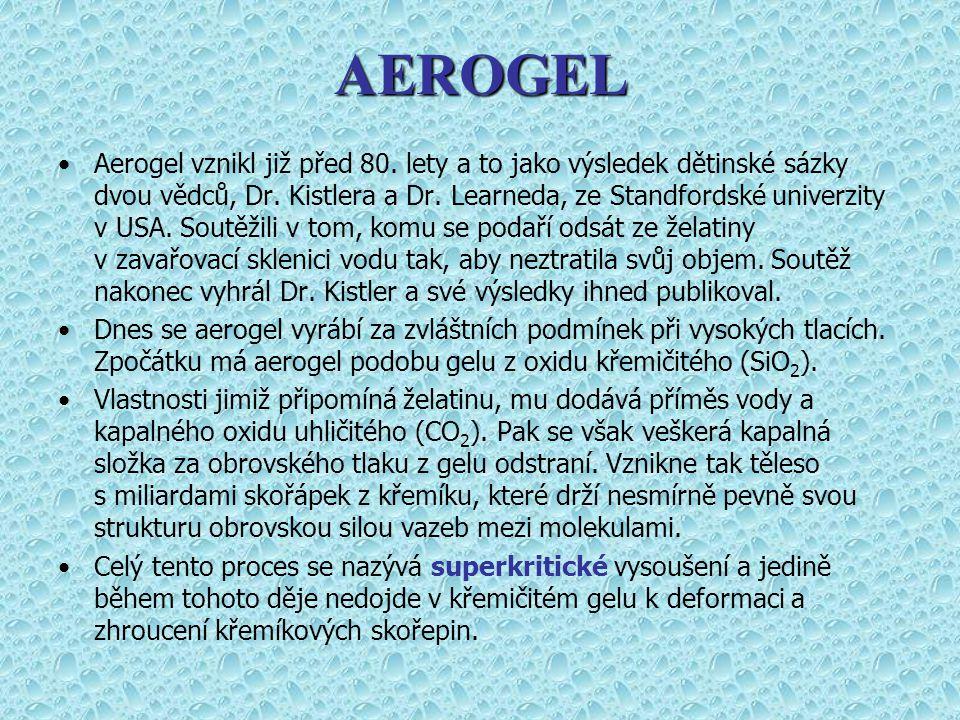 Aerogel vznikl již před 80. lety a to jako výsledek dětinské sázky dvou vědců, Dr. Kistlera a Dr. Learneda, ze Standfordské univerzity v USA. Soutěžil