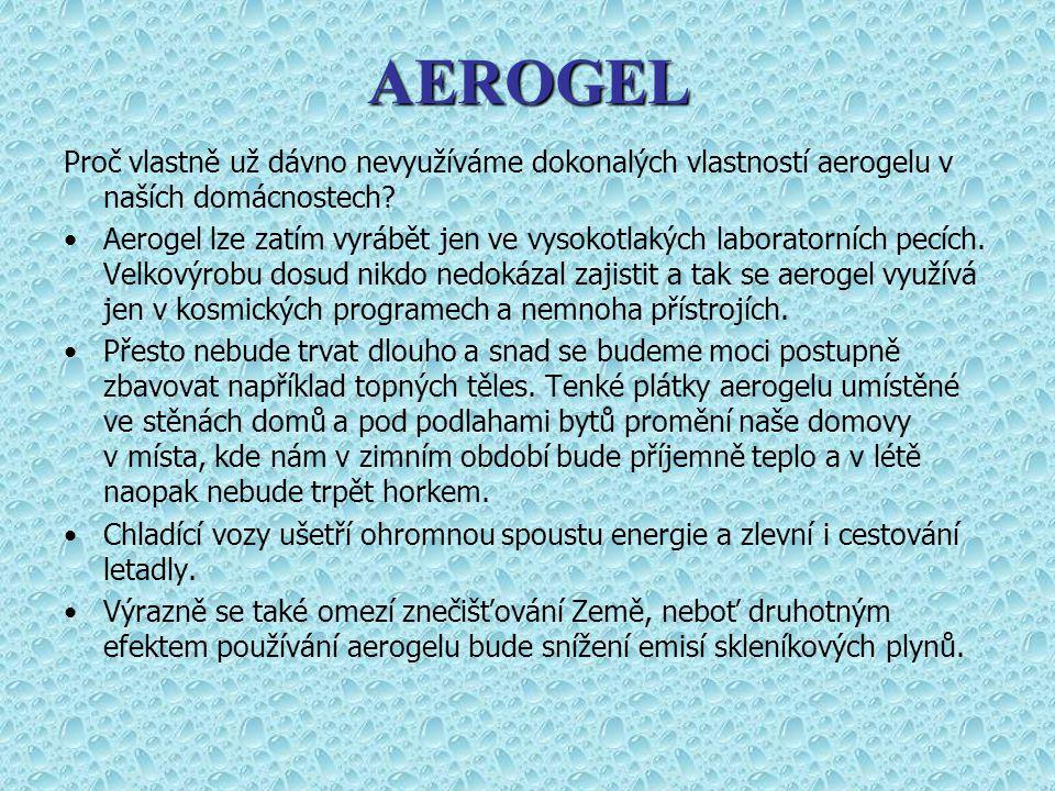 Proč vlastně už dávno nevyužíváme dokonalých vlastností aerogelu v naších domácnostech? Aerogel lze zatím vyrábět jen ve vysokotlakých laboratorních p