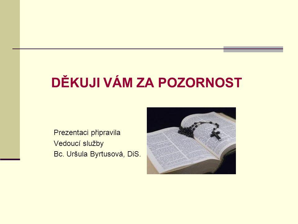 DĚKUJI VÁM ZA POZORNOST Prezentaci připravila Vedoucí služby Bc. Uršula Byrtusová, DiS.
