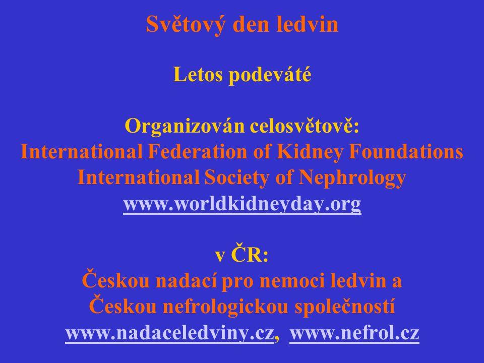 Světový den ledvin Letos podeváté Organizován celosvětově: International Federation of Kidney Foundations International Society of Nephrology www.worl